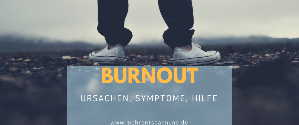 Burnout - Ursachen, Symptome, Hilfe