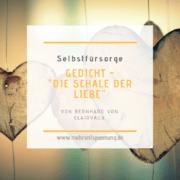 Selbstfürsorge: Gedicht-Die-Schale-der-Liebe