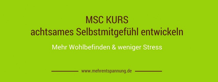 MSC Kurs - Selbstmitgefühl (mindful-self-compassion), Praxis f. Stressbewältigung
