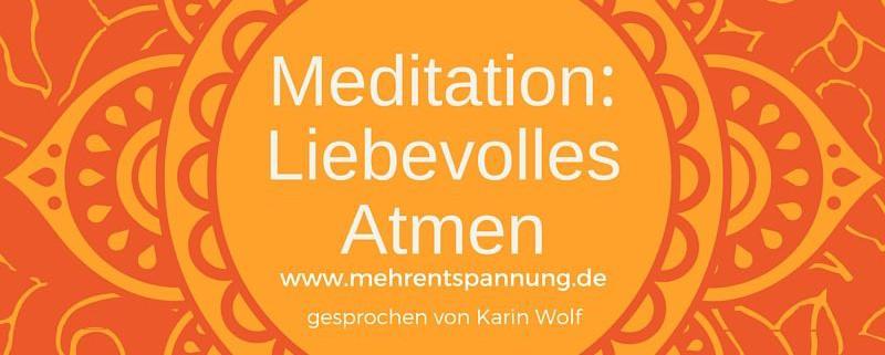 Meditation Anleitung zur Übung Liebevolles Atmen