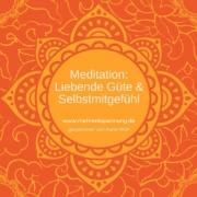 Meditation Liebevolle Güte und Selbstmitgefühl
